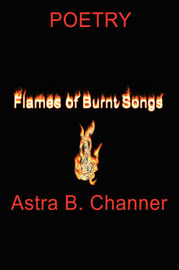Flames Of Burnt Songs by Astra B. Channer image