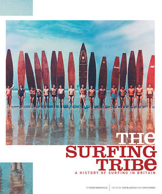 The Surfing Tribe - a History of Surfing in Britain: A History of Surfing in Britain by Roger Mansfield image