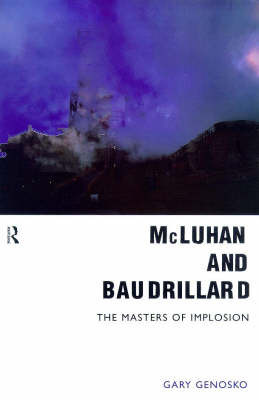 McLuhan and Baudrillard by Gary Genosko