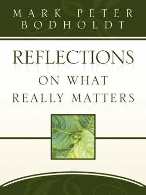 Reflections on What Really Matters by Mark Peter Bodholdt