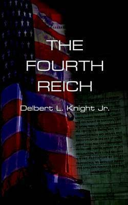 The Fourth Reich by Delbert L. Knight