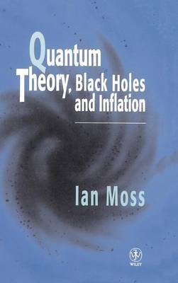 Quantum Theory, Black Holes and Inflation by I.G. Moss image