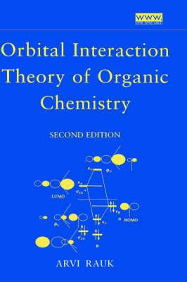 Orbital Interaction Theory of Organic Chemistry by Arvi Rauk