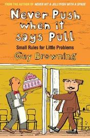 Never Push When It Says Pull by Guy Browning
