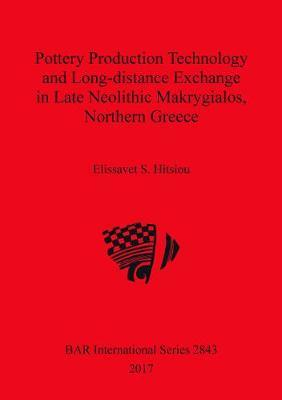 Pottery Production Technology and Long-distance Exchange in Late Neolithic Makrygialos, Northern Greece by Elissavet S. Hitsiou