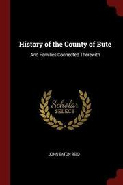 History of the County of Bute by John Eaton Reid image