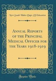 Annual Reports of the Principal Medical Officer for the Years 1918-1919 (Classic Reprint) by New South Wales. Dept. of Education image