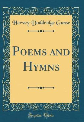 Poems and Hymns (Classic Reprint) by Hervey Doddridge Ganse
