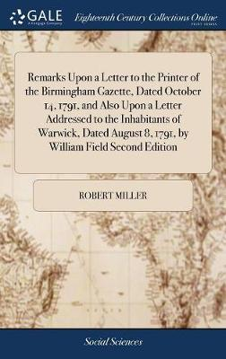 Remarks Upon a Letter to the Printer of the Birmingham Gazette, Dated October 14, 1791, and Also Upon a Letter Addressed to the Inhabitants of Warwick, Dated August 8, 1791, by William Field Second Edition by Robert Miller image