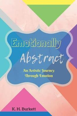Emotionally Abstract by K H Burkett