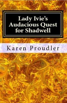Lady Ivie's Audacious Quest for Shadwell by Karen Proudler