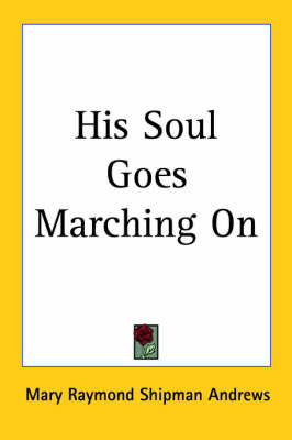 His Soul Goes Marching On by Mary Raymond Shipman Andrews image