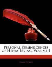 Personal Reminiscences of Henry Irving, Volume 1 by Bram Stoker