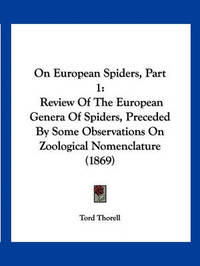 On European Spiders, Part 1: Review of the European Genera of Spiders, Preceded by Some Observations on Zoological Nomenclature (1869) by Tord Thorell