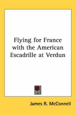 Flying for France with the American Escadrille at Verdun by James McConnell