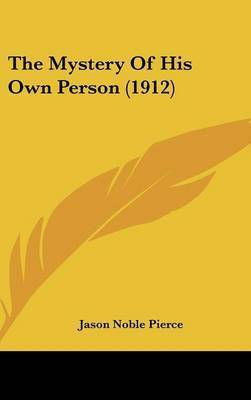 The Mystery of His Own Person (1912) by Jason Noble Pierce