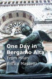 One Day in Bergamo Alta from Milan by Enrico Massetti