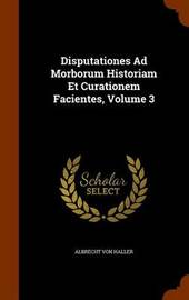 Disputationes Ad Morborum Historiam Et Curationem Facientes, Volume 3 by Albrecht Von Haller image