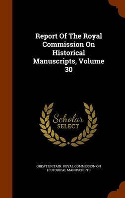 Report of the Royal Commission on Historical Manuscripts, Volume 30