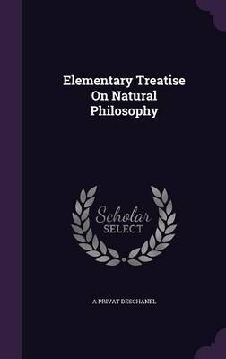 Elementary Treatise on Natural Philosophy by A. Privat Deschanel