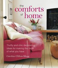 The Comforts of Home: The Simple Pleasures of Creating a Beautiful and Orderly Haven by Caroline Clifton-Mogg image