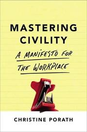 Mastering Civility by Christine Porath