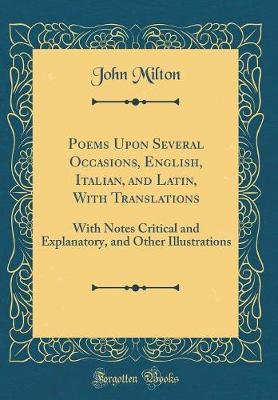 Poems Upon Several Occasions, English, Italian, and Latin, with Translations by John Milton