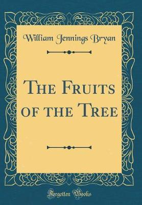 The Fruits of the Tree (Classic Reprint) by William Jennings Bryan