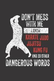 Don't Mess with Me I Know Karate Judo Jujitsu Kung Fu and 20 Other Dangerous Words by Creative Juices Publishing