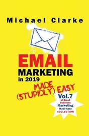 Email Marketing in 2019 Made (Stupidly) Easy by Michael Clarke