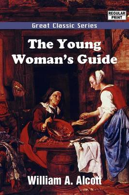 The Young Woman's Guide by William A Alcott image