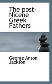 The Post-Nicene Greek Fathers by George Anson Jackson