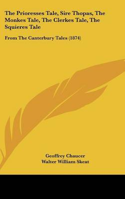 The Prioresses Tale, Sire Thopas, the Monkes Tale, the Clerkes Tale, the Squieres Tale: From the Canterbury Tales (1874) by Geoffrey Chaucer image