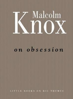 On Obsession by Malcolm Knox