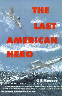 The Last American Hero by G.B. Mooney