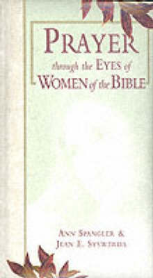 Prayer Through the Eyes of Women of the Bible by Ann Spangler