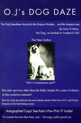 O.J.'s Dog Daze: The Only Eyewitness Account to the Simpson Murders...and the Simpson Lives by Kato D'Akita