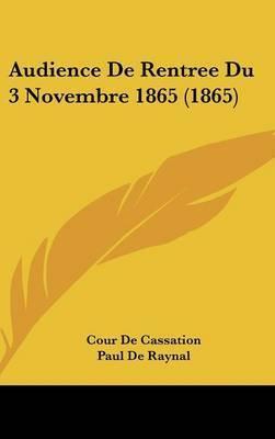 Audience de Rentree Du 3 Novembre 1865 (1865) by Cour De Cassation