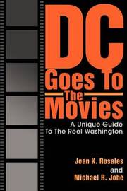 DC Goes to the Movies: A Unique Guide to the Reel Washington by Jean K Rosales image