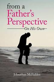 From a Father's Perspective by Johnathan McFadden
