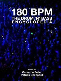 180 Bpm - the Drum 'n' Bass Encyclopedia by Cameron Fuller