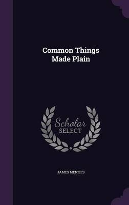 Common Things Made Plain by James Menzies image