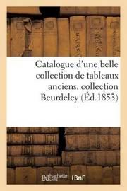 Catalogue D'Une Belle Collection de Tableaux Anciens. Collection Beurdeley by Maulde Et Renou