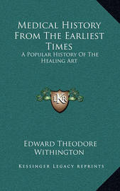 Medical History from the Earliest Times: A Popular History of the Healing Art by Edward Theodore Withington