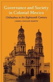 Governance and Society in Colonial Mexico by Richard English Martin