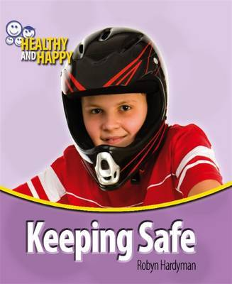 Healthy and Happy: Keeping Safe by Robyn Hardyman image