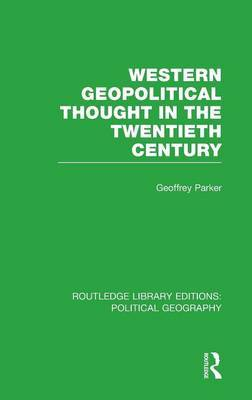 Western Geopolitical Thought in the Twentieth Century by Geoffrey Parker
