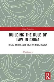 Building the Rule of Law in China by Weidong Ji