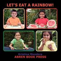 Let's Eat a Rainbow by Kristina Mundera