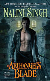 Archangel's Blade (Guild Hunter #4) US Ed. by Nalini Singh